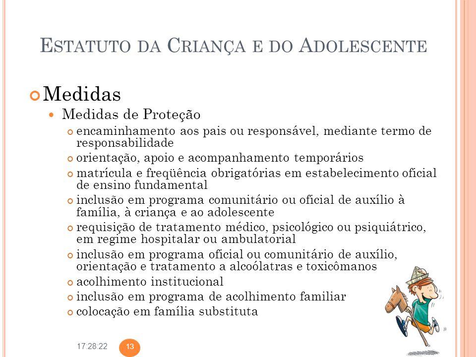 17:28:22 E STATUTO DA C RIANÇA E DO A DOLESCENTE Medidas Medidas de Proteção encaminhamento aos pais ou responsável, mediante termo de responsabilidad