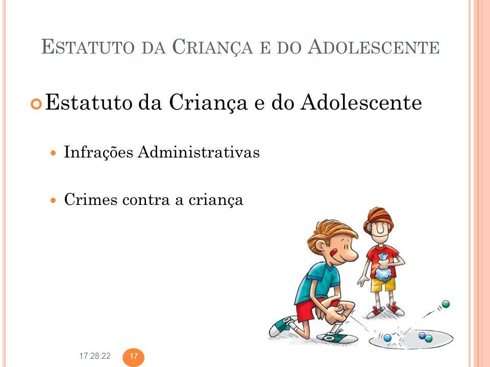 17:28:22 E STATUTO DA C RIANÇA E DO A DOLESCENTE Estatuto da Criança e do Adolescente Infrações Administrativas Crimes contra a criança 17