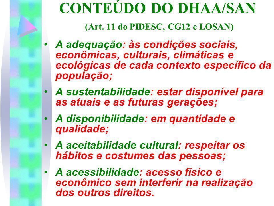 CONTEÚDO DO DHAA/SAN (Art. 11 do PIDESC, CG12 e LOSAN) A adequação: às condições sociais, econômicas, culturais, climáticas e ecológicas de cada conte