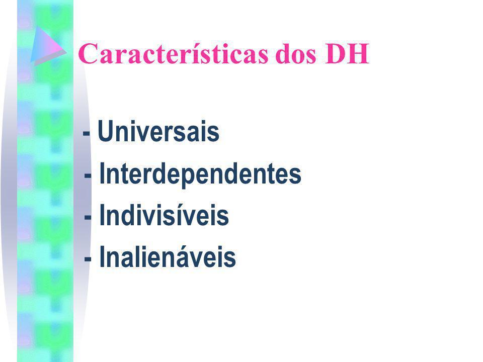 Características dos DH - Universais - Interdependentes - Indivisíveis - Inalienáveis