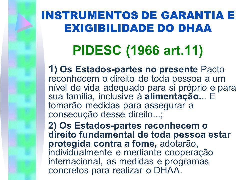INSTRUMENTOS DE GARANTIA E EXIGIBILIDADE DO DHAA PIDESC (1966 art.11) 1 ) Os Estados-partes no presente Pacto reconhecem o direito de toda pessoa a um