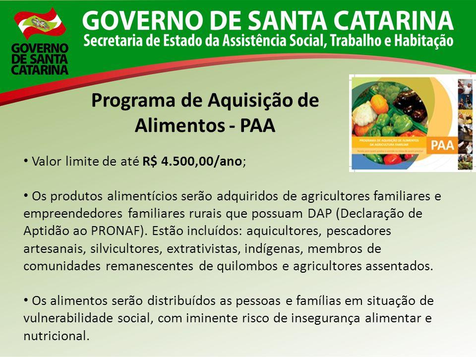 Valor limite de até R$ 4.500,00/ano; Os produtos alimentícios serão adquiridos de agricultores familiares e empreendedores familiares rurais que possu