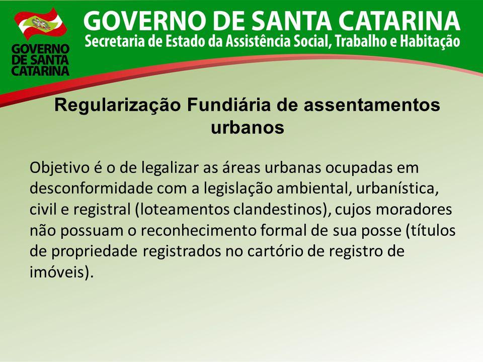 Regularização Fundiária de assentamentos urbanos Objetivo é o de legalizar as áreas urbanas ocupadas em desconformidade com a legislação ambiental, ur