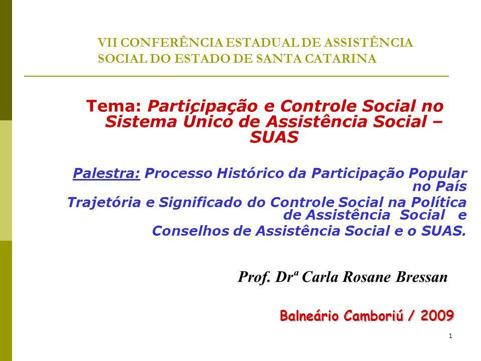 1 VII CONFERÊNCIA ESTADUAL DE ASSISTÊNCIA SOCIAL DO ESTADO DE SANTA CATARINA Tema: Participação e Controle Social no Sistema Único de Assistência Soci