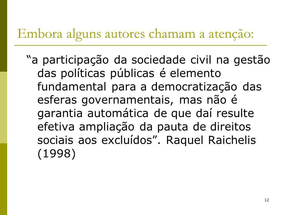 12 Embora alguns autores chamam a atenção: a participação da sociedade civil na gestão das políticas públicas é elemento fundamental para a democratiz