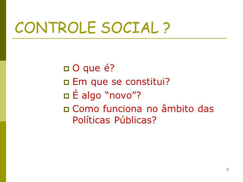 2 CONTROLE SOCIAL ? O que é? Em que se constitui? É algo novo? Como funciona no âmbito das Políticas Públicas?