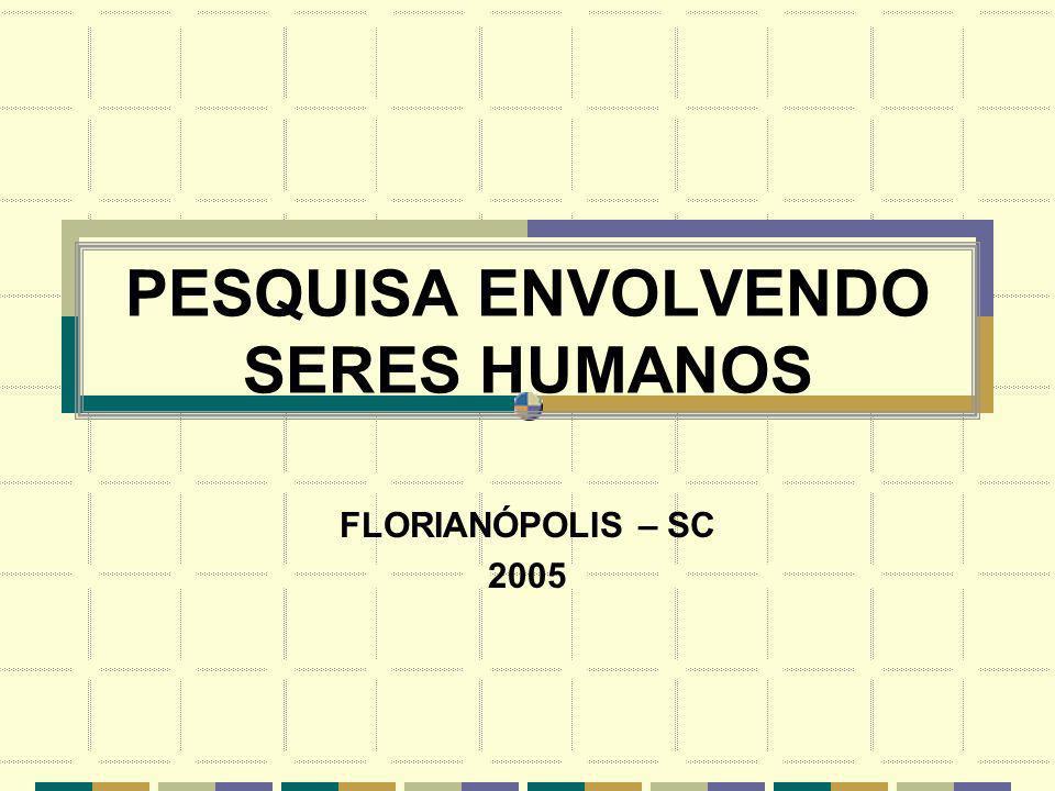 PESQUISA ENVOLVENDO SERES HUMANOS FLORIANÓPOLIS – SC 2005