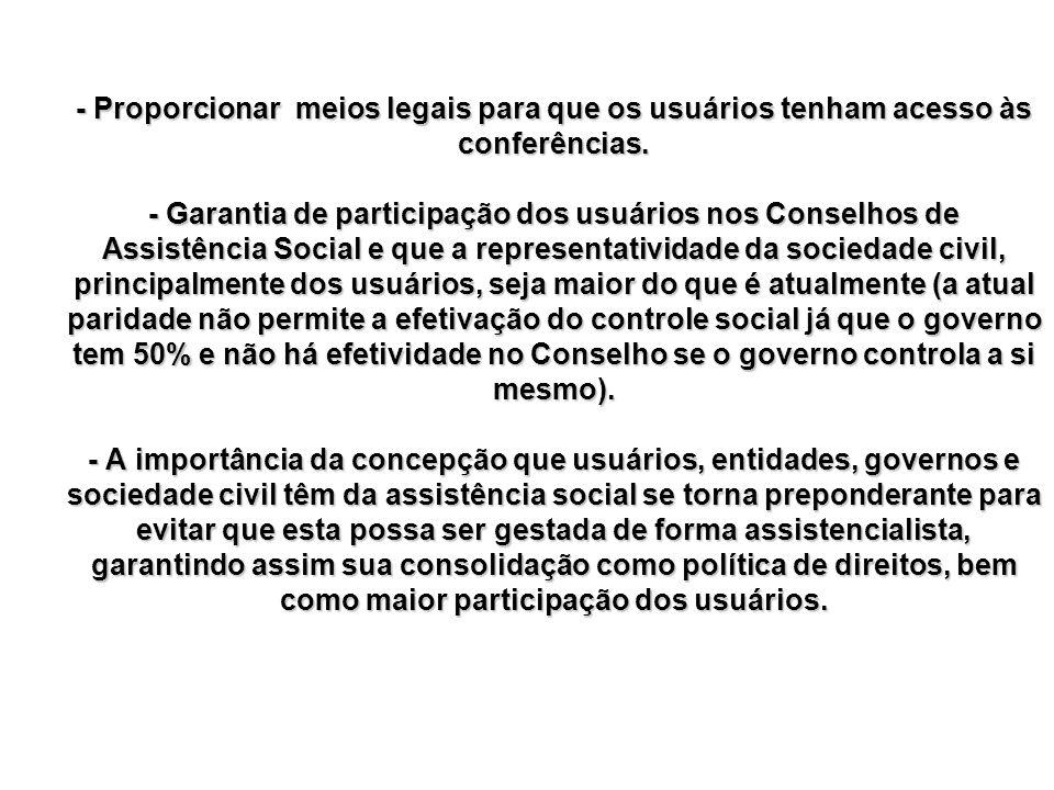 - Proporcionar meios legais para que os usuários tenham acesso às conferências. - Garantia de participação dos usuários nos Conselhos de Assistência S