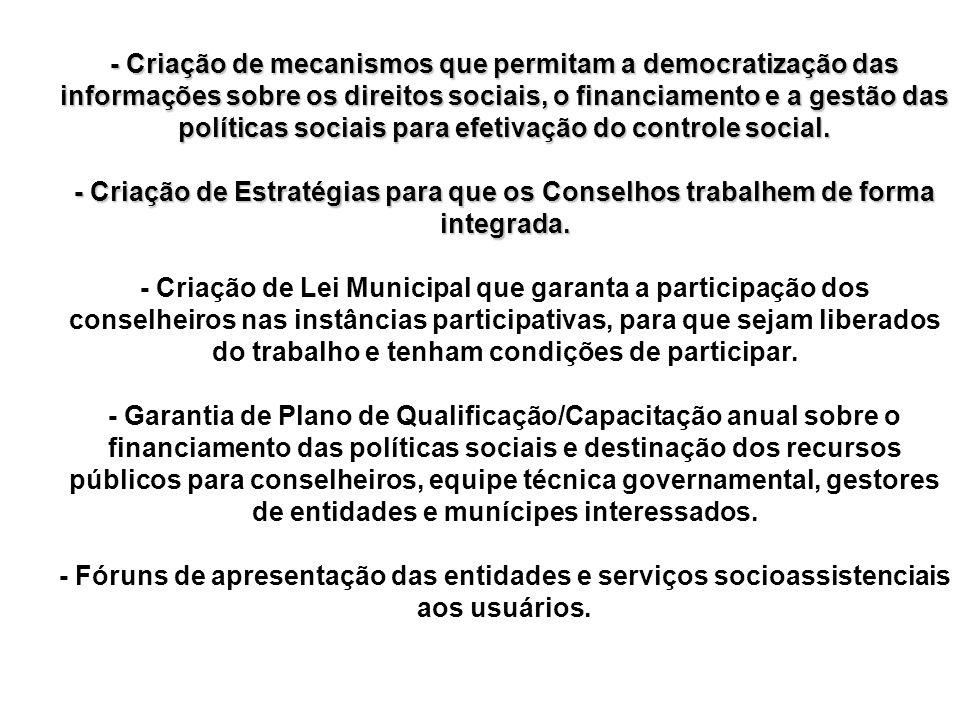 - Criação de mecanismos que permitam a democratização das informações sobre os direitos sociais, o financiamento e a gestão das políticas sociais para