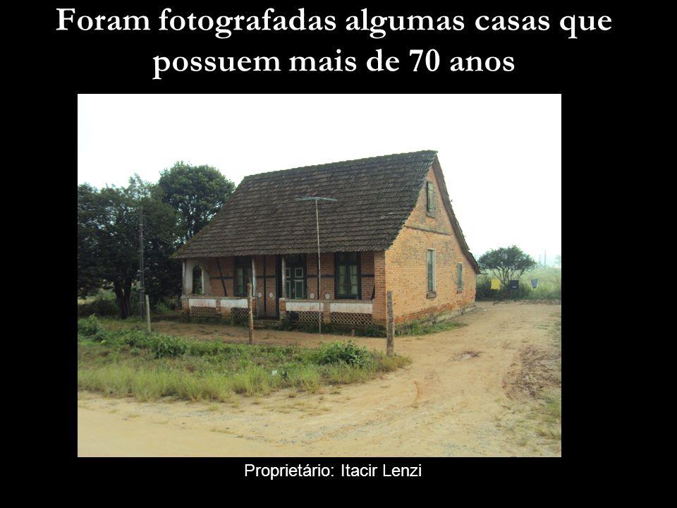 Foram fotografadas algumas casas que possuem mais de 70 anos Proprietário: Itacir Lenzi