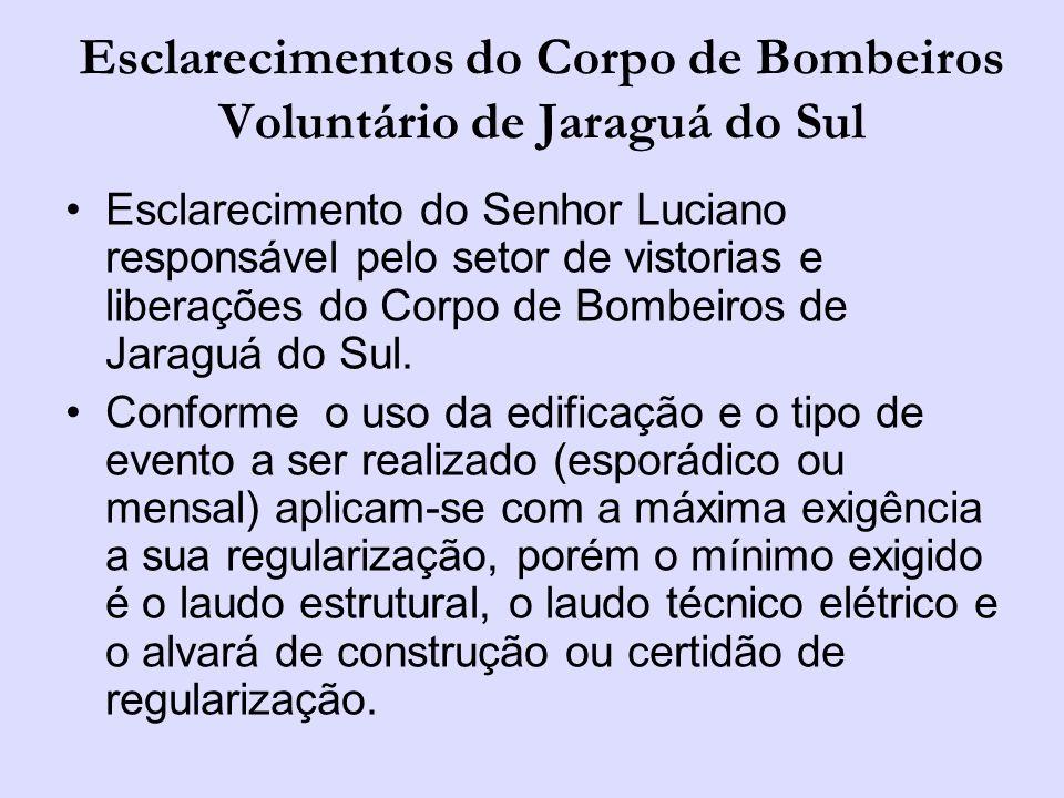 Esclarecimentos do Corpo de Bombeiros Voluntário de Jaraguá do Sul Esclarecimento do Senhor Luciano responsável pelo setor de vistorias e liberações do Corpo de Bombeiros de Jaraguá do Sul.