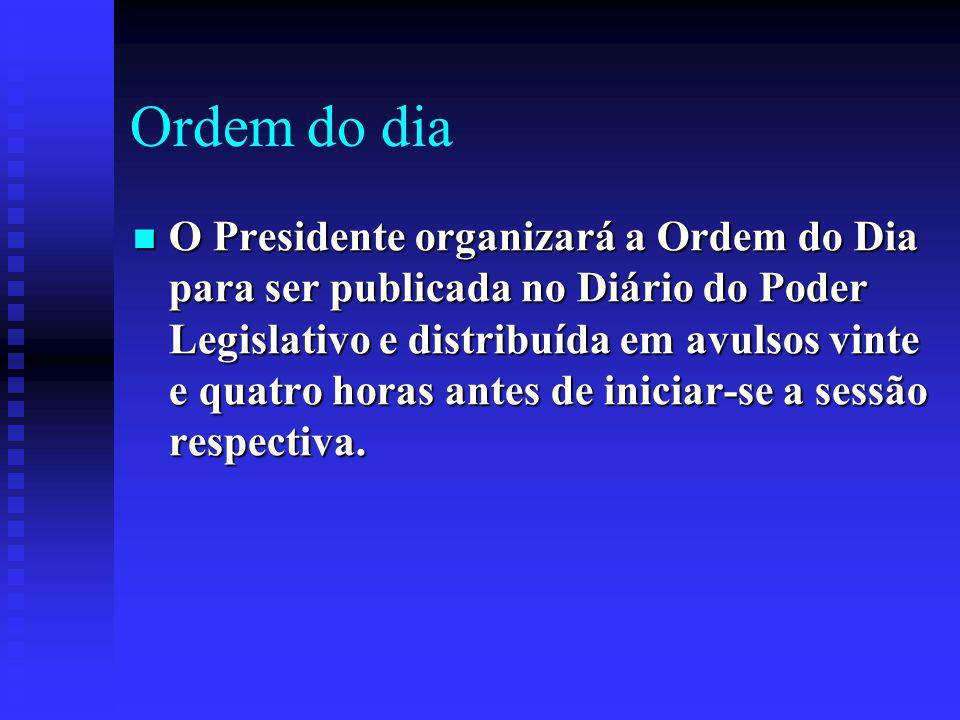 Ordem do dia O Presidente organizará a Ordem do Dia para ser publicada no Diário do Poder Legislativo e distribuída em avulsos vinte e quatro horas antes de iniciar-se a sessão respectiva.