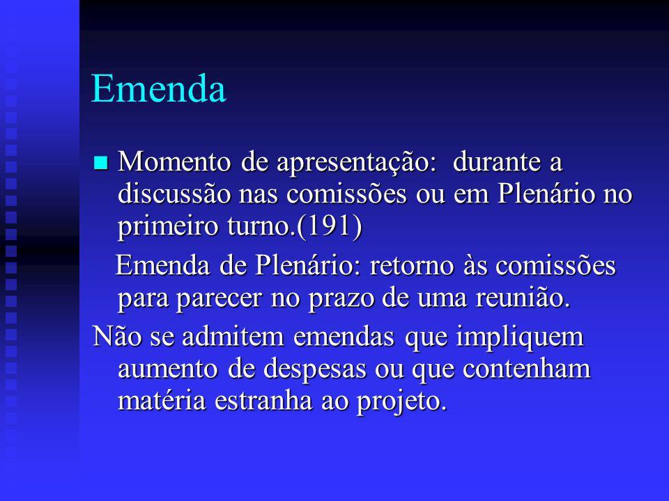 Emenda Momento de apresentação: durante a discussão nas comissões ou em Plenário no primeiro turno.(191) Momento de apresentação: durante a discussão nas comissões ou em Plenário no primeiro turno.(191) Emenda de Plenário: retorno às comissões para parecer no prazo de uma reunião.