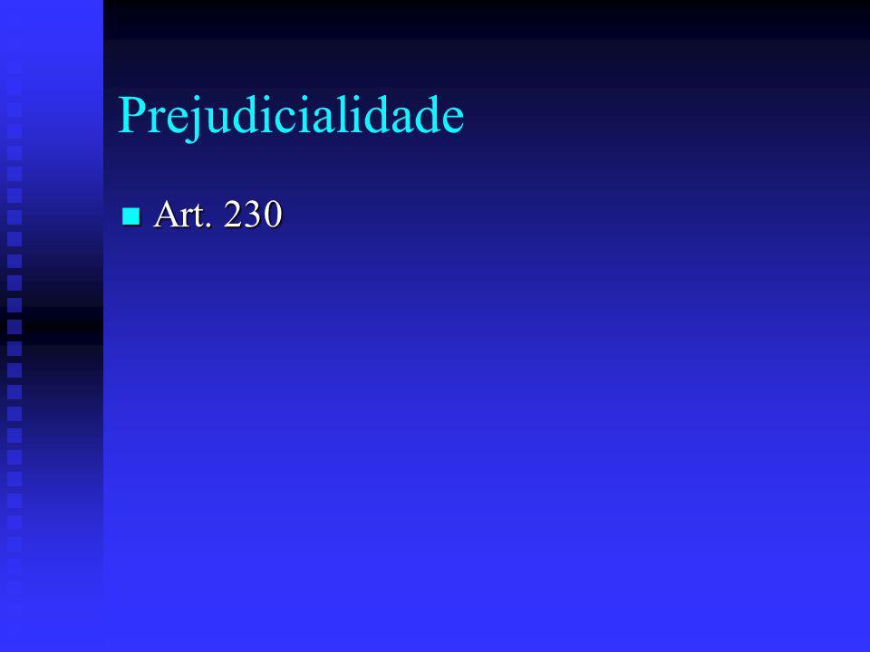 Prejudicialidade Art. 230 Art. 230
