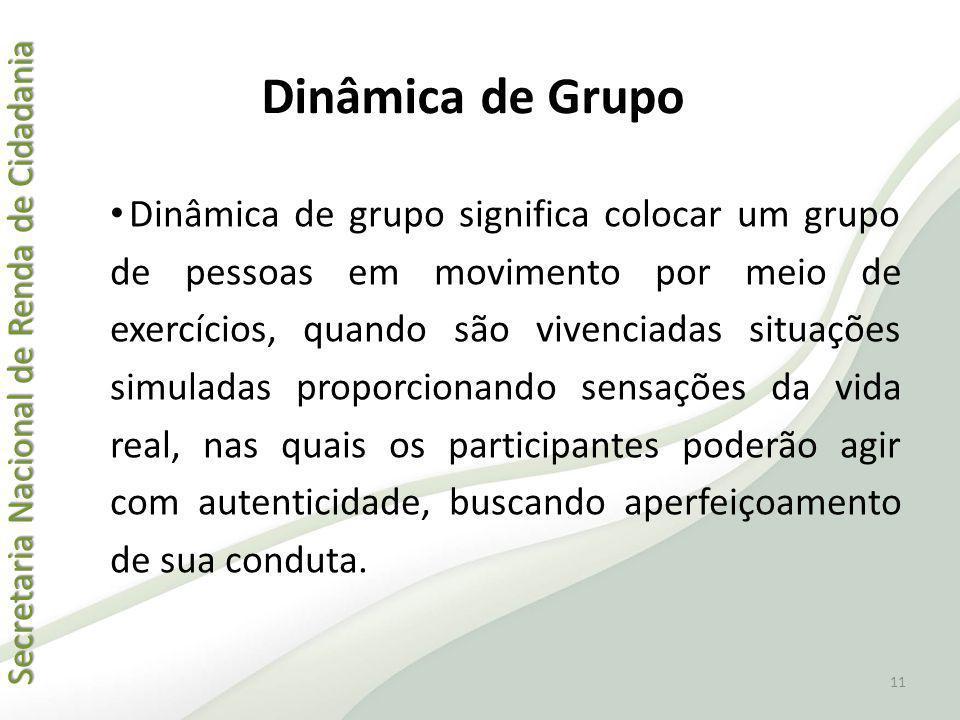 Secretaria Nacional de Renda de Cidadania Secretaria Nacional de Renda de Cidadania Dinâmica de Grupo Dinâmica de grupo significa colocar um grupo de