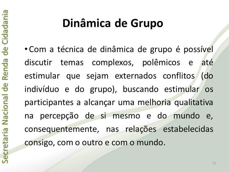 Secretaria Nacional de Renda de Cidadania Secretaria Nacional de Renda de Cidadania Dinâmica de Grupo Com a técnica de dinâmica de grupo é possível di