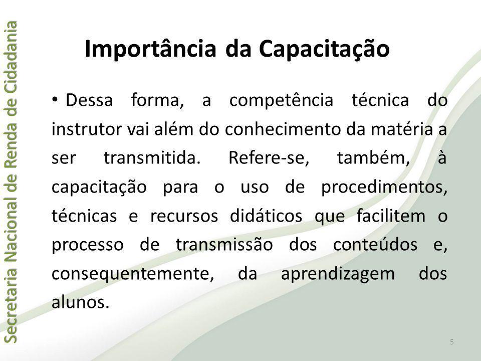 Secretaria Nacional de Renda de Cidadania Secretaria Nacional de Renda de Cidadania Importância da Capacitação Dessa forma, a competência técnica do i