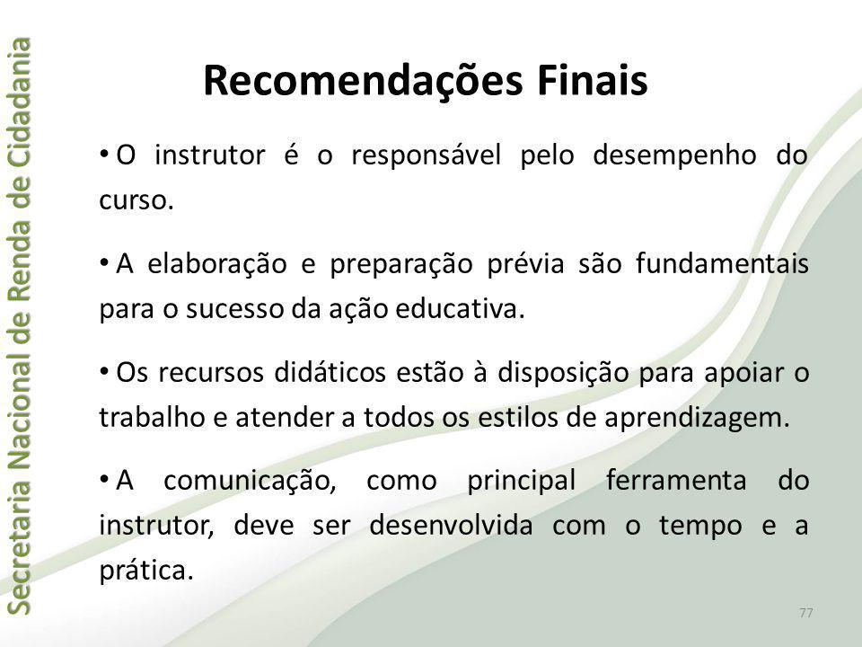 Secretaria Nacional de Renda de Cidadania Secretaria Nacional de Renda de Cidadania Recomendações Finais O instrutor é o responsável pelo desempenho d