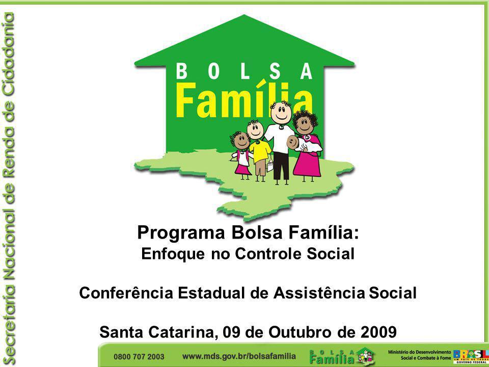 Programa Bolsa Família: Enfoque no Controle Social Conferência Estadual de Assistência Social Santa Catarina, 09 de Outubro de 2009