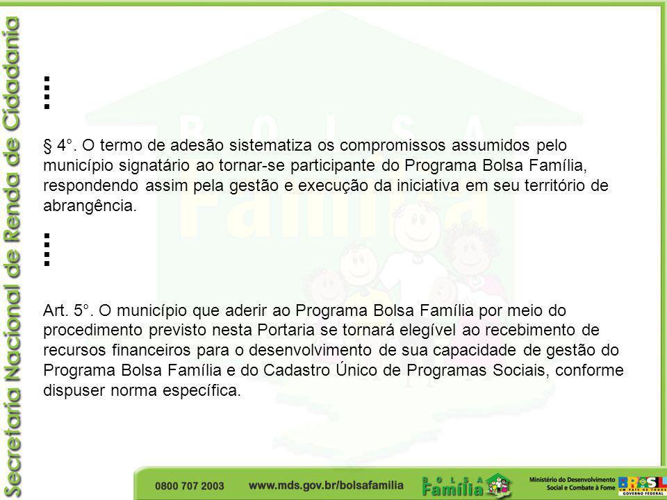 § 4°. O termo de adesão sistematiza os compromissos assumidos pelo município signatário ao tornar-se participante do Programa Bolsa Família, responden