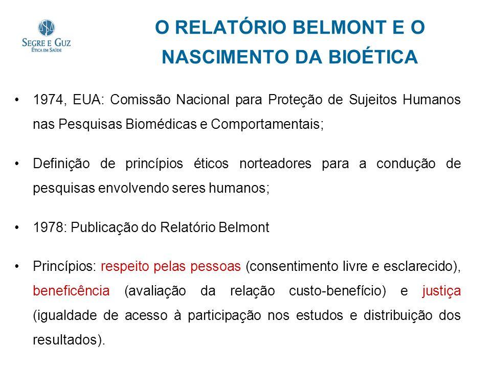O RELATÓRIO BELMONT E O NASCIMENTO DA BIOÉTICA 1974, EUA: Comissão Nacional para Proteção de Sujeitos Humanos nas Pesquisas Biomédicas e Comportamenta