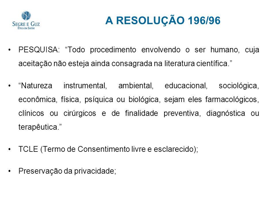 A RESOLUÇÃO 196/96 PESQUISA: Todo procedimento envolvendo o ser humano, cuja aceitação não esteja ainda consagrada na literatura científica. Natureza