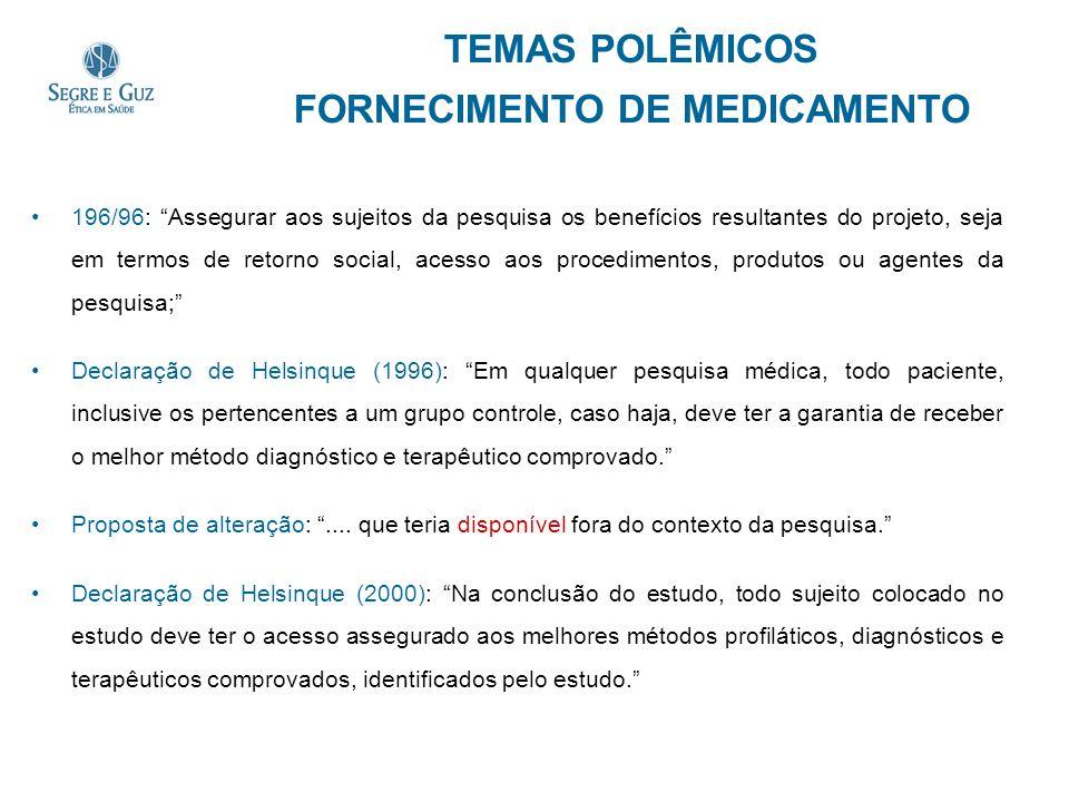 TEMAS POLÊMICOS FORNECIMENTO DE MEDICAMENTO 196/96: Assegurar aos sujeitos da pesquisa os benefícios resultantes do projeto, seja em termos de retorno