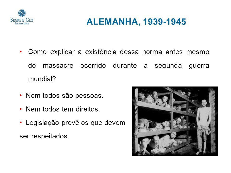 ALEMANHA, 1939-1945 Como explicar a existência dessa norma antes mesmo do massacre ocorrido durante a segunda guerra mundial? Nem todos são pessoas. N