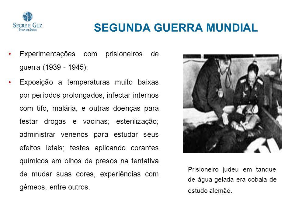 SEGUNDA GUERRA MUNDIAL Experimentações com prisioneiros de guerra (1939 - 1945); Exposição a temperaturas muito baixas por períodos prolongados; infec