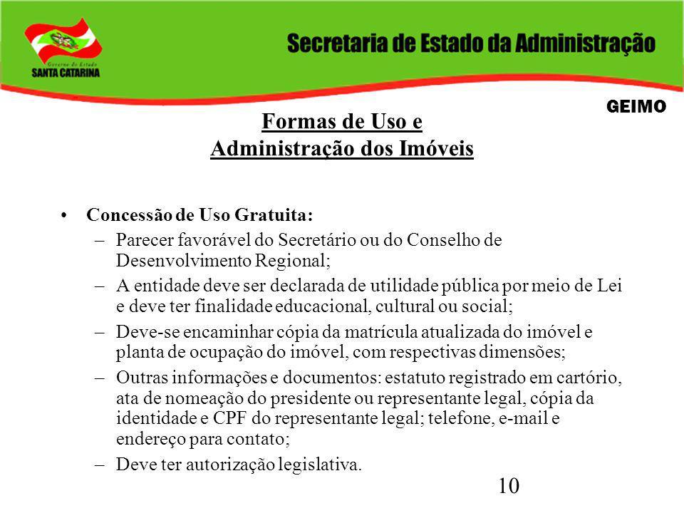 10 Formas de Uso e Administração dos Imóveis Concessão de Uso Gratuita: –Parecer favorável do Secretário ou do Conselho de Desenvolvimento Regional; –