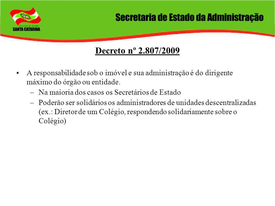 Decreto nº 2.807/2009 A responsabilidade sob o imóvel e sua administração é do dirigente máximo do órgão ou entidade. –Na maioria dos casos os Secretá