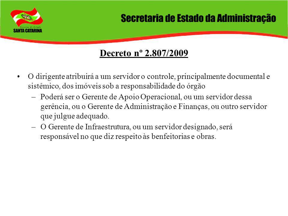 Decreto nº 2.807/2009 O dirigente atribuirá a um servidor o controle, principalmente documental e sistêmico, dos imóveis sob a responsabilidade do órg