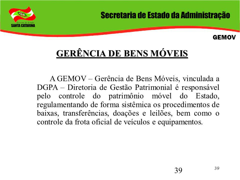 39 GERÊNCIA DE BENS MÓVEIS GERÊNCIA DE BENS MÓVEIS A GEMOV – Gerência de Bens Móveis, vinculada a DGPA – Diretoria de Gestão Patrimonial é responsável