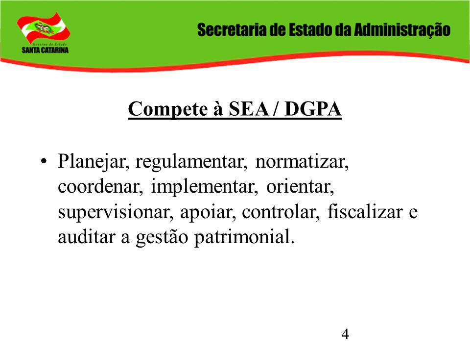 4 Compete à SEA / DGPA Planejar, regulamentar, normatizar, coordenar, implementar, orientar, supervisionar, apoiar, controlar, fiscalizar e auditar a gestão patrimonial.