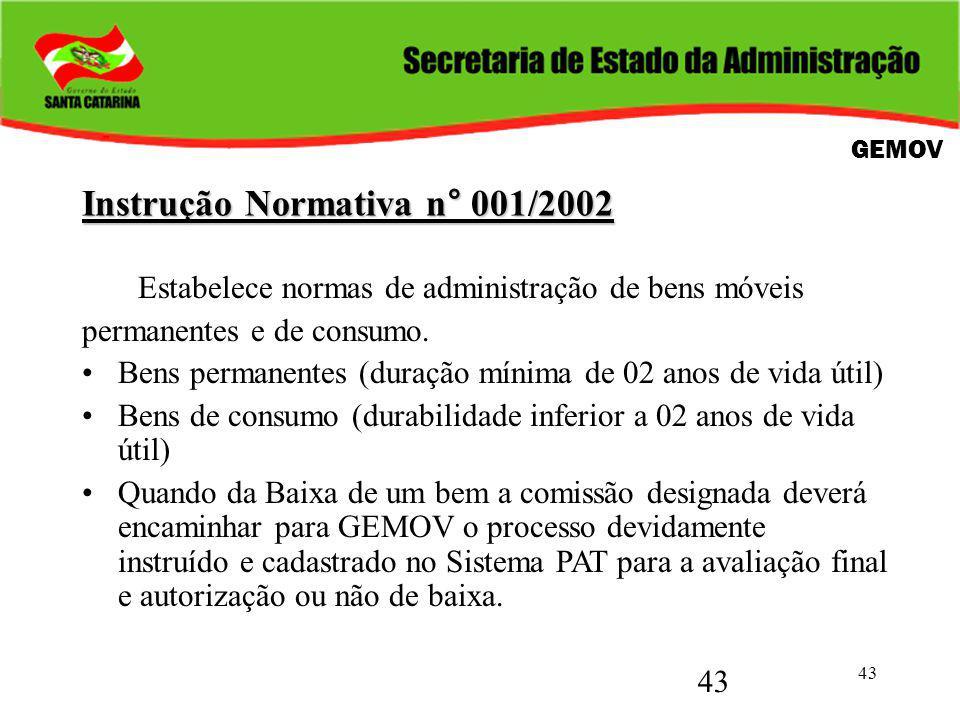 43 Instrução Normativa n° 001/2002 Estabelece normas de administração de bens móveis permanentes e de consumo. Bens permanentes (duração mínima de 02