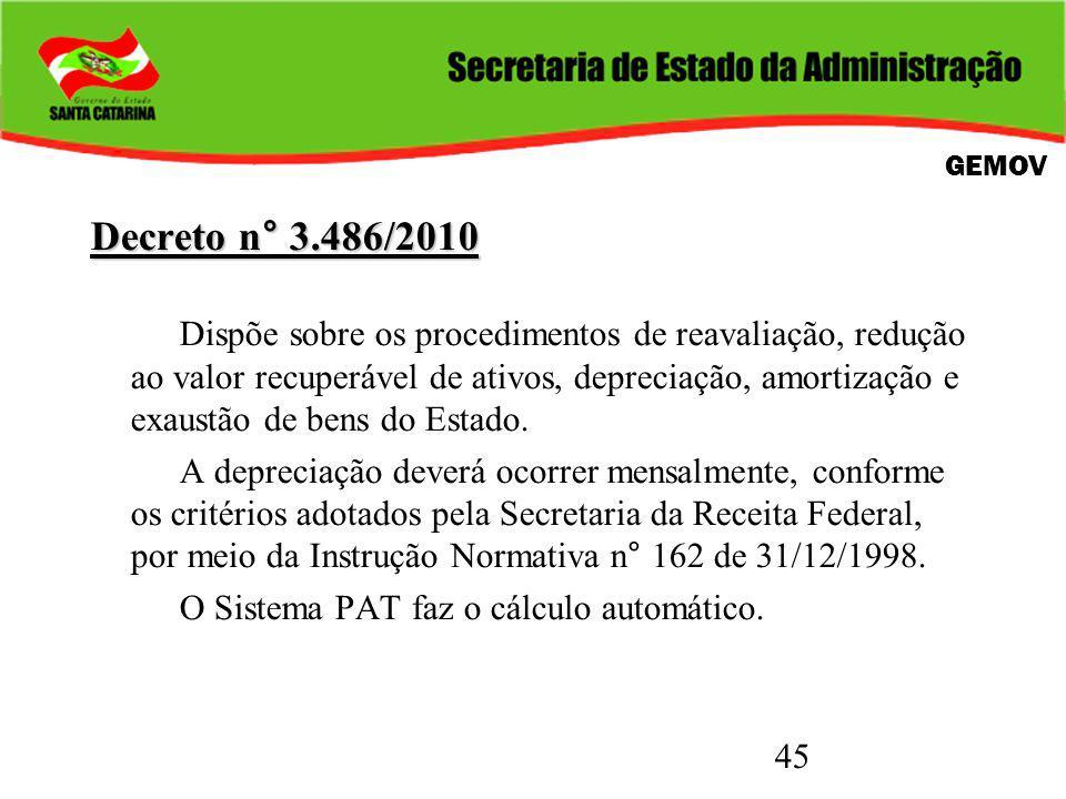45 Decreto n° 3.486/2010 Dispõe sobre os procedimentos de reavaliação, redução ao valor recuperável de ativos, depreciação, amortização e exaustão de bens do Estado.