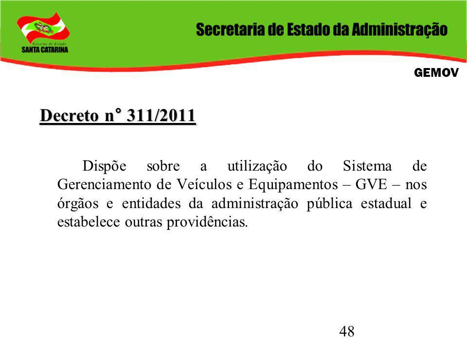 48 Decreto n° 311/2011 Dispõe sobre a utilização do Sistema de Gerenciamento de Veículos e Equipamentos – GVE – nos órgãos e entidades da administraçã