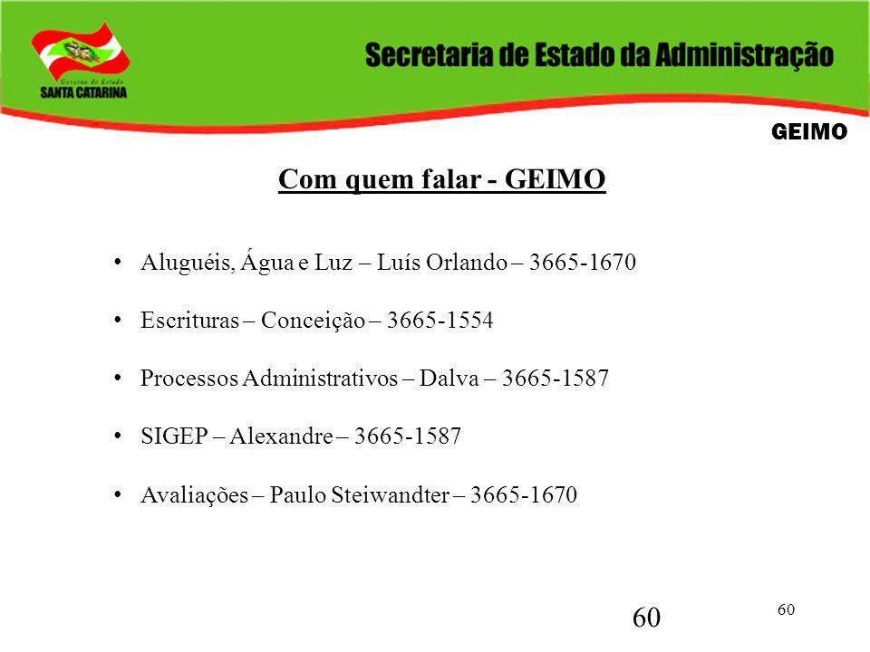60 Com quem falar - GEIMO Aluguéis, Água e Luz – Luís Orlando – 3665-1670 Escrituras – Conceição – 3665-1554 Processos Administrativos – Dalva – 3665-