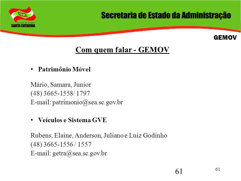 61 Com quem falar - GEMOV Patrimônio Móvel Mário, Samara, Junior (48) 3665-1558/ 1797 E-mail: patrimonio@sea.sc.gov.br Veículos e Sistema GVE Rubens,