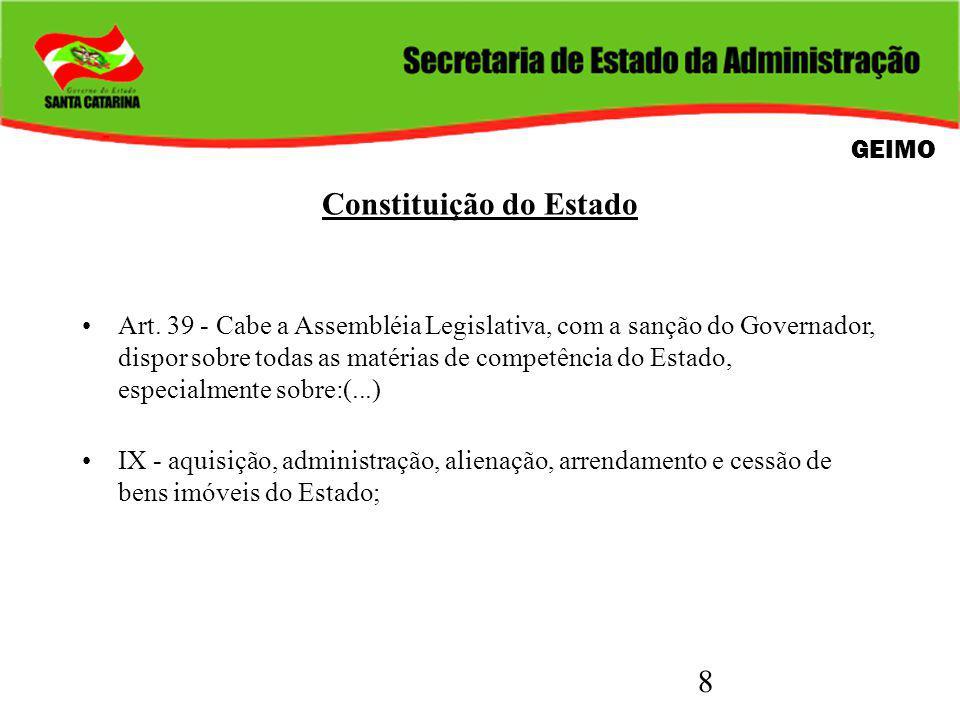 8 Constituição do Estado Art. 39 - Cabe a Assembléia Legislativa, com a sanção do Governador, dispor sobre todas as matérias de competência do Estado,