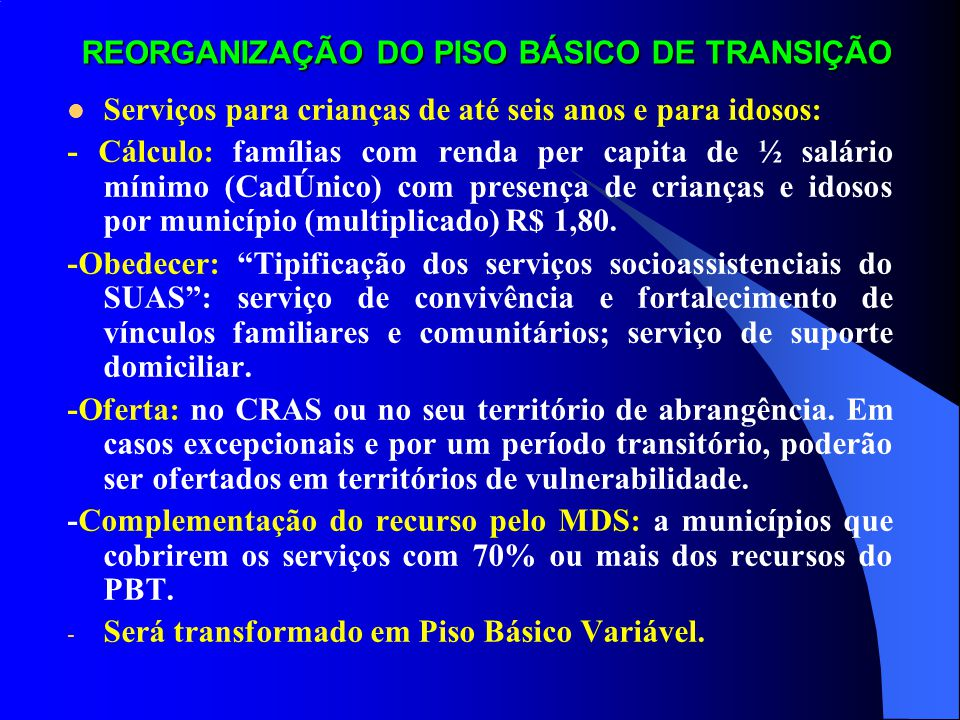 REORGANIZAÇÃO DO PISO BÁSICO DE TRANSIÇÃO Serviços para crianças de até seis anos e para idosos: - Cálculo: famílias com renda per capita de ½ salário
