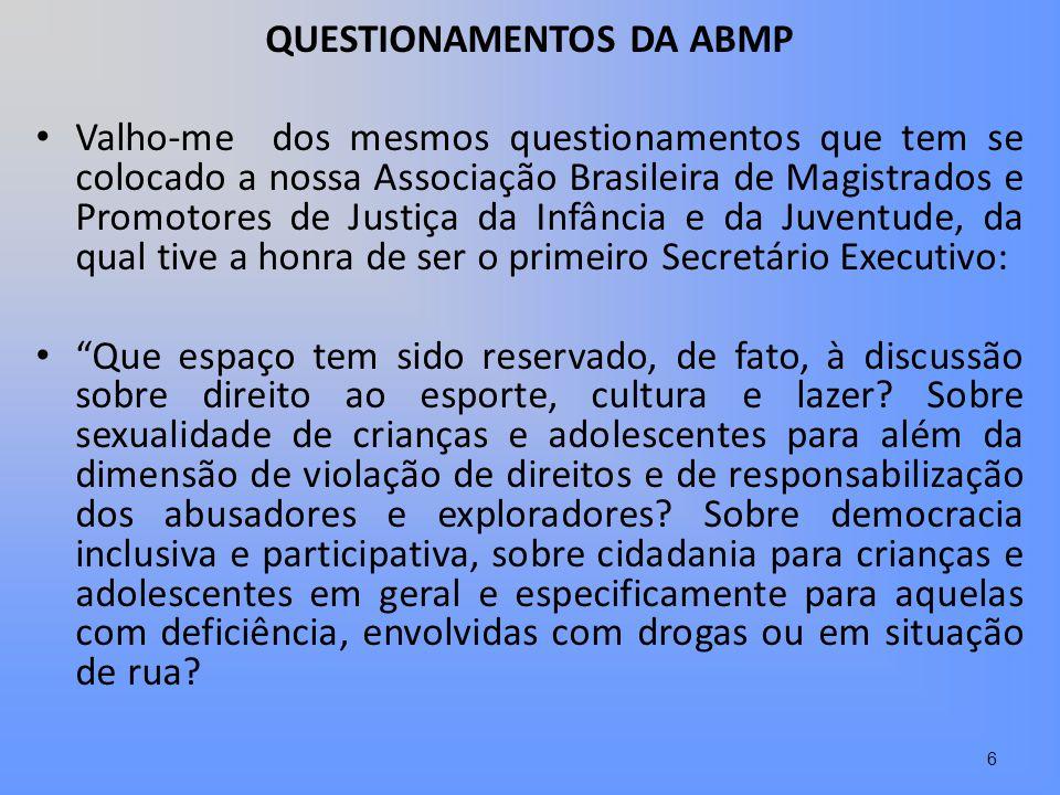 QUESTIONAMENTOS DA ABMP Valho-me dos mesmos questionamentos que tem se colocado a nossa Associação Brasileira de Magistrados e Promotores de Justiça d