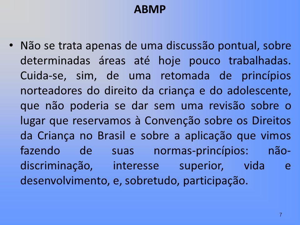 ABMP Não se trata apenas de uma discussão pontual, sobre determinadas áreas até hoje pouco trabalhadas. Cuida-se, sim, de uma retomada de princípios n