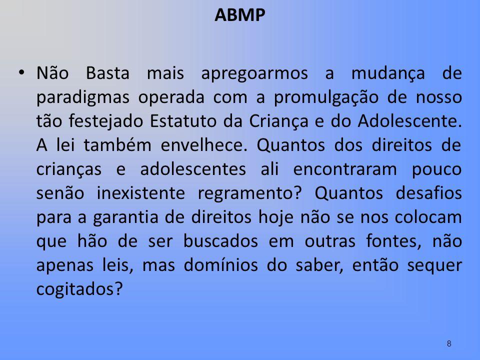 ABMP Não Basta mais apregoarmos a mudança de paradigmas operada com a promulgação de nosso tão festejado Estatuto da Criança e do Adolescente. A lei t