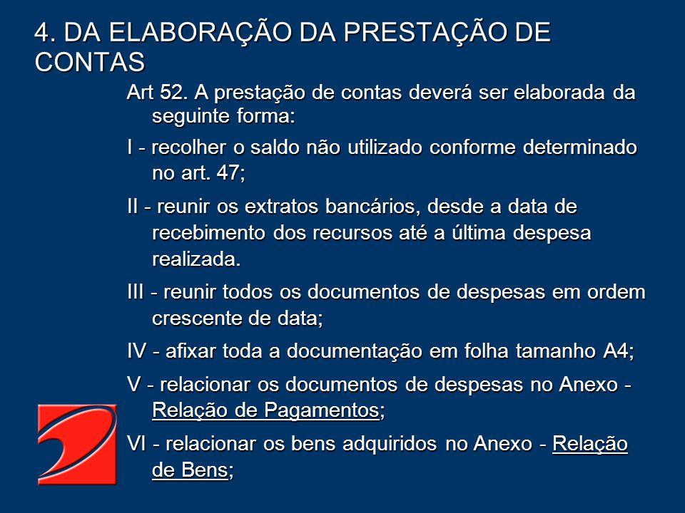 4. DA ELABORAÇÃO DA PRESTAÇÃO DE CONTAS Art 52. A prestação de contas deverá ser elaborada da seguinte forma: I - recolher o saldo não utilizado confo