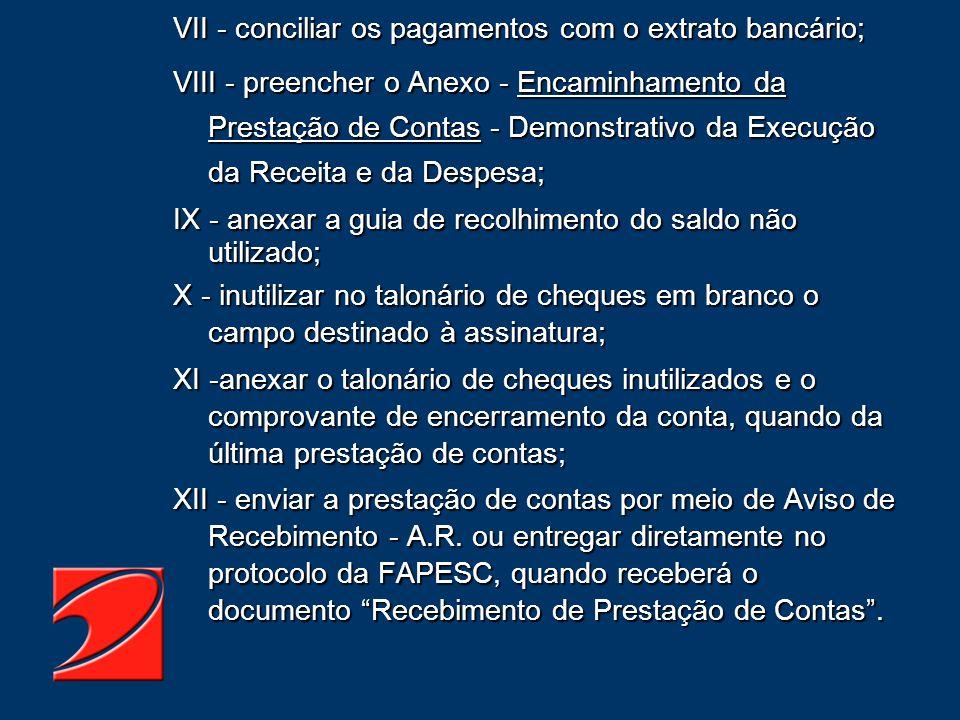 VII - conciliar os pagamentos com o extrato bancário; VIII - preencher o Anexo - Encaminhamento da Prestação de Contas - Demonstrativo da Execução da