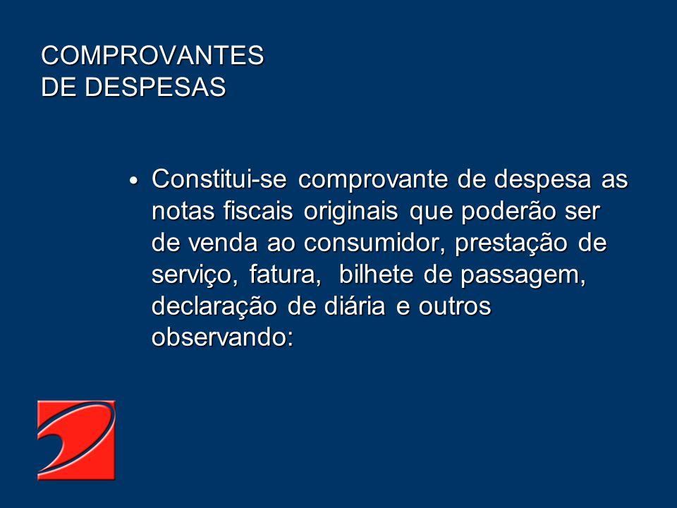 COMPROVANTES DE DESPESAS Constitui-se comprovante de despesa as notas fiscais originais que poderão ser de venda ao consumidor, prestação de serviço,
