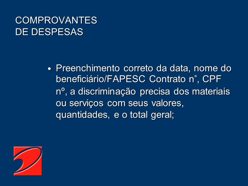 Preenchimento correto da data, nome do beneficiário/FAPESC Contrato n°, CPF nº, a discriminação precisa dos materiais ou serviços com seus valores, qu