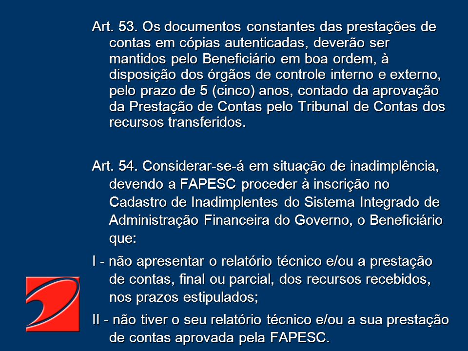 Art. 53. Os documentos constantes das prestações de contas em cópias autenticadas, deverão ser mantidos pelo Beneficiário em boa ordem, à disposição d