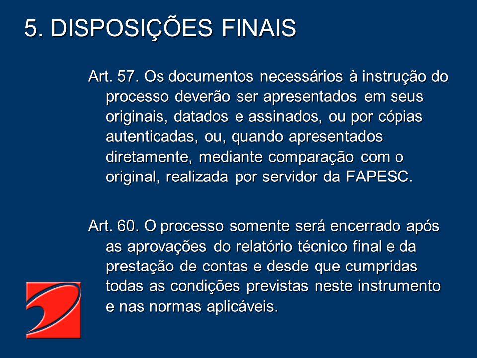 5. DISPOSIÇÕES FINAIS Art. 57. Os documentos necessários à instrução do processo deverão ser apresentados em seus originais, datados e assinados, ou p
